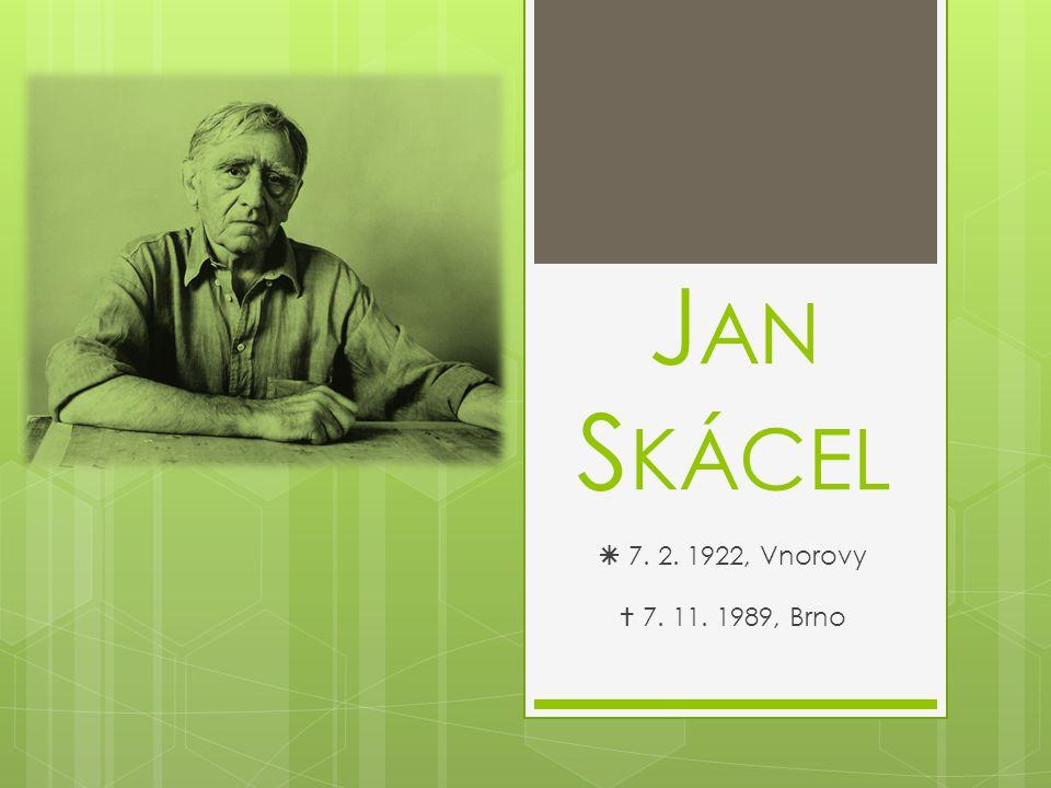 J AN S KÁCEL  7. 2. 1922, Vnorovy  7. 11. 1989, Brno