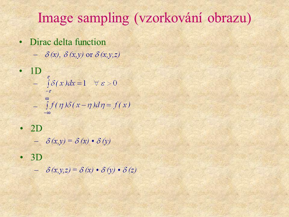 Image sampling (vzorkování obrazu) Dirac delta function –  (x),  (x,y) or  (x,y,z) 1D – – 2D –  (x,y) =  (x)  (y) 3D –  (x,y,z) =  (x)  (y)  (z)