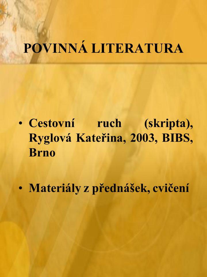 POVINNÁ LITERATURA Cestovní ruch (skripta), Ryglová Kateřina, 2003, BIBS, Brno Materiály z přednášek, cvičení