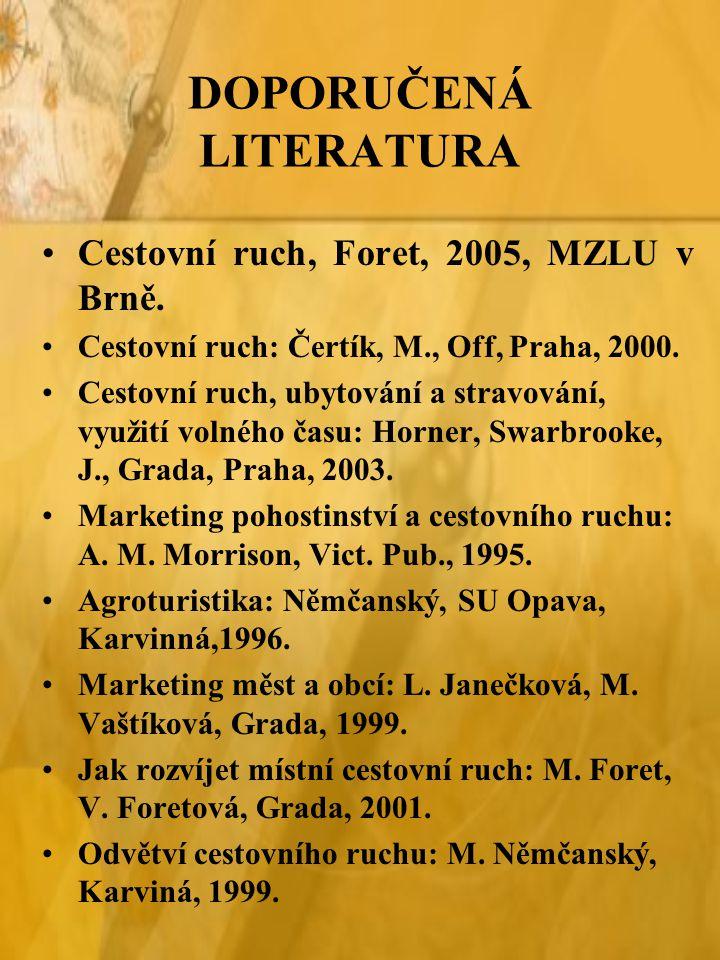 DOPORUČENÁ LITERATURA Cestovní ruch, Foret, 2005, MZLU v Brně. Cestovní ruch: Čertík, M., Off, Praha, 2000. Cestovní ruch, ubytování a stravování, vyu