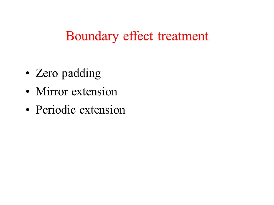 Boundary effect treatment Zero padding Mirror extension Periodic extension