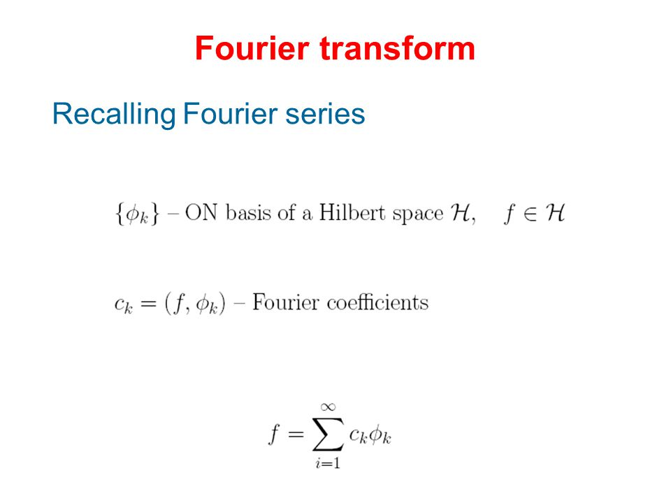 Fourier transform Recalling Fourier series