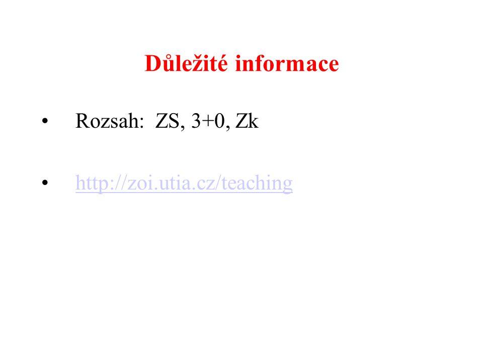 Důležité informace Rozsah: ZS, 3+0, Zk http://zoi.utia.cz/teaching