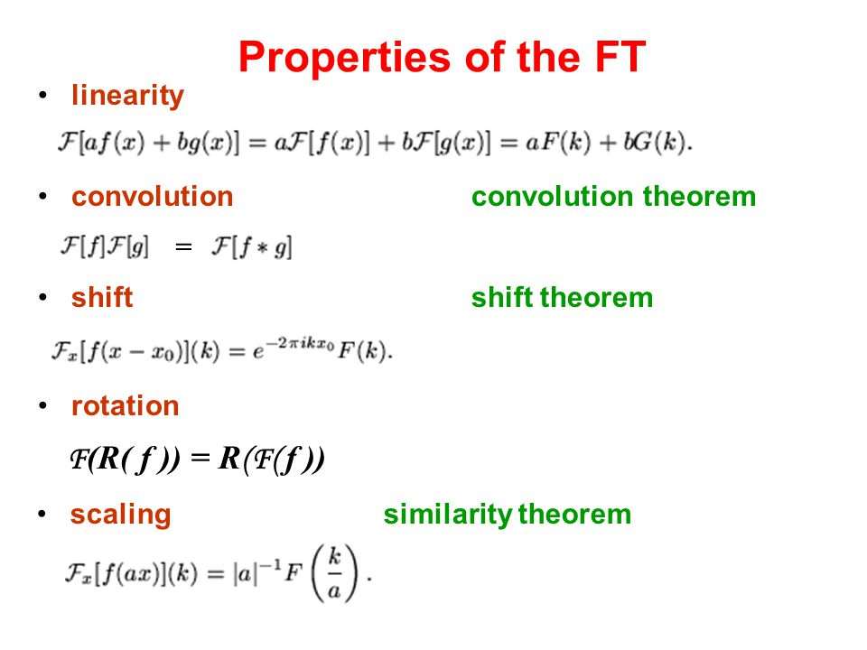 linearity shift shift theorem convolution convolution theorem = rotation scaling similarity theorem F (R( f )) = R (F( f ))