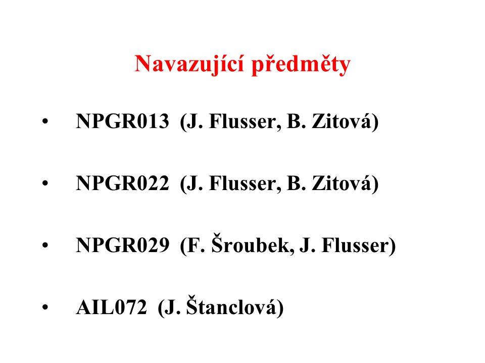 Navazující předměty NPGR013 (J. Flusser, B. Zitová) NPGR022 (J. Flusser, B. Zitová) NPGR029 (F. Šroubek, J. Flusser) AIL072 (J. Štanclová)