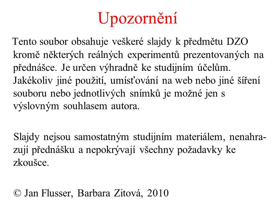 Upozornění Tento soubor obsahuje veškeré slajdy k předmětu DZO kromě některých reálných experimentů prezentovaných na přednášce. Je určen výhradně ke