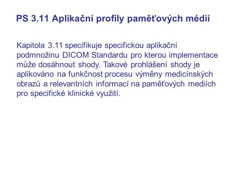 PS 3.11 Aplikační profily paměťových médií Kapitola 3.11 specifikuje specifickou aplikační podmnožinu DICOM Standardu pro kterou implementace může dosáhnout shody.