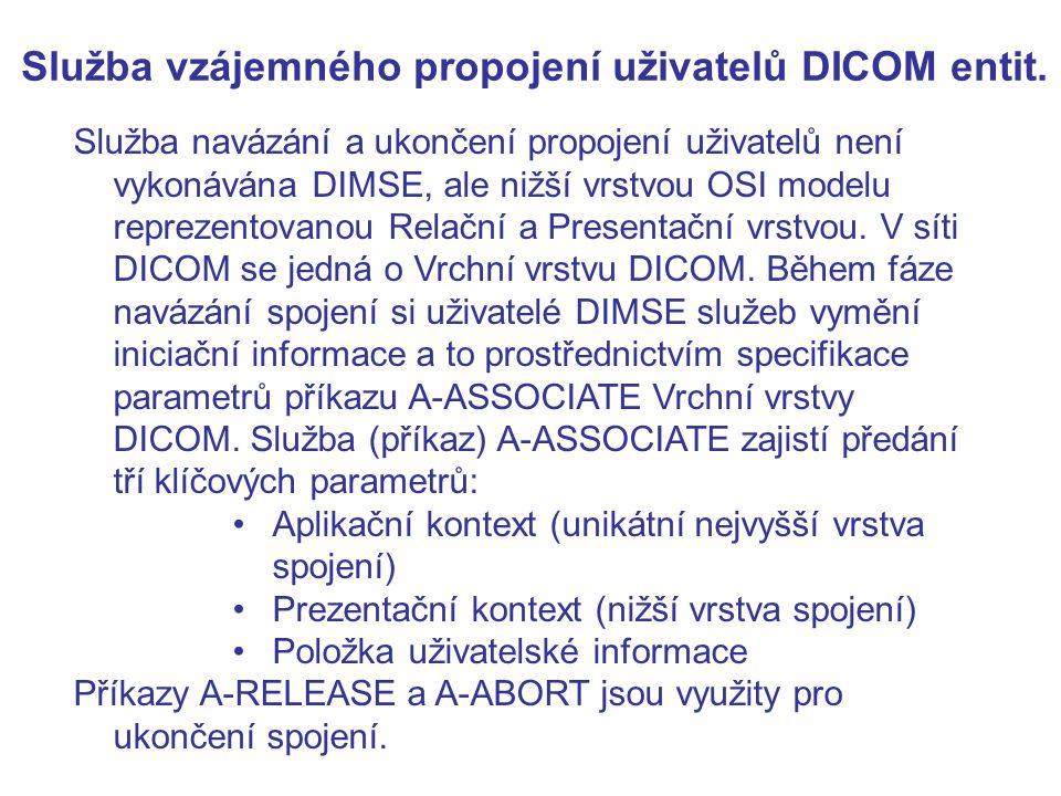 Služba vzájemného propojení uživatelů DICOM entit. Služba navázání a ukončení propojení uživatelů není vykonávána DIMSE, ale nižší vrstvou OSI modelu