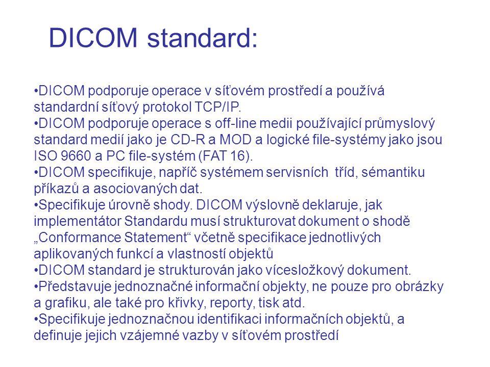 DICOM standard: DICOM podporuje operace v síťovém prostředí a používá standardní síťový protokol TCP/IP. DICOM podporuje operace s off-line medii použ