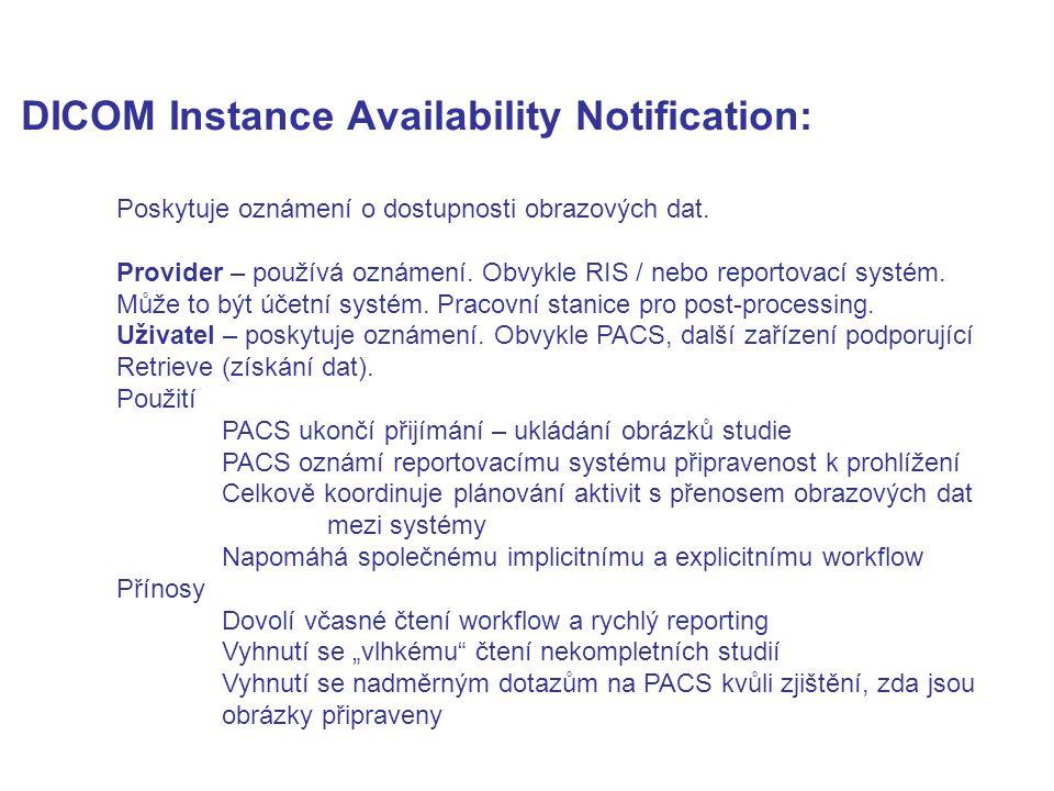 DICOM Instance Availability Notification: Poskytuje oznámení o dostupnosti obrazových dat. Provider – používá oznámení. Obvykle RIS / nebo reportovací