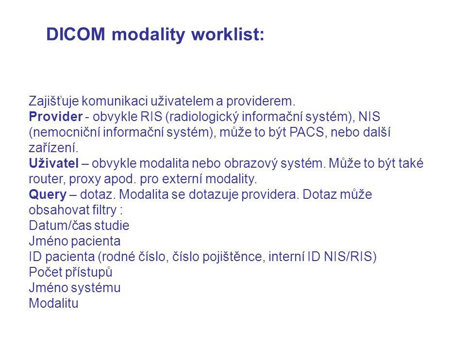 DICOM modality worklist: Zajišťuje komunikaci uživatelem a providerem. Provider - obvykle RIS (radiologický informační systém), NIS (nemocniční inform