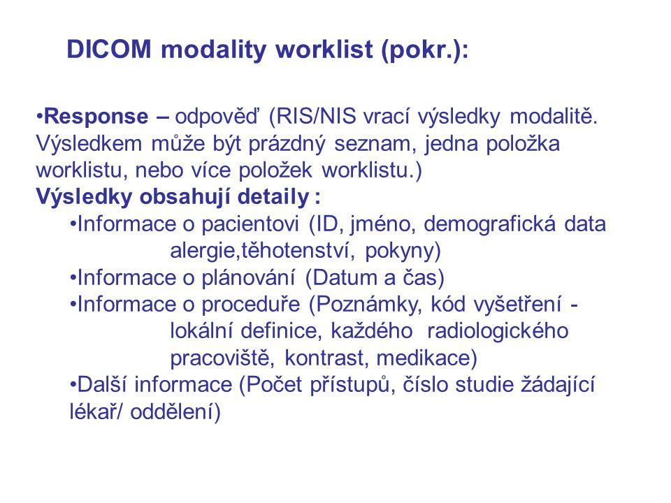 DICOM modality worklist (pokr.): Response – odpověď (RIS/NIS vrací výsledky modalitě. Výsledkem může být prázdný seznam, jedna položka worklistu, nebo