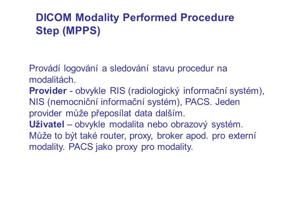 DICOM Modality Performed Procedure Step (MPPS) Provádí logování a sledování stavu procedur na modalitách. Provider - obvykle RIS (radiologický informa