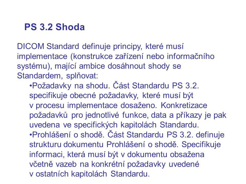 PS 3.2 Shoda DICOM Standard definuje principy, které musí implementace (konstrukce zařízení nebo informačního systému), mající ambice dosáhnout shody se Standardem, splňovat: Požadavky na shodu.