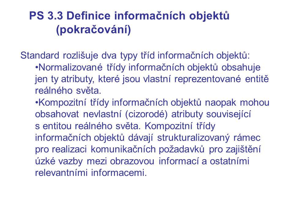 PS 3.3 Definice informačních objektů (pokračování) Standard rozlišuje dva typy tříd informačních objektů: Normalizované třídy informačních objektů obs