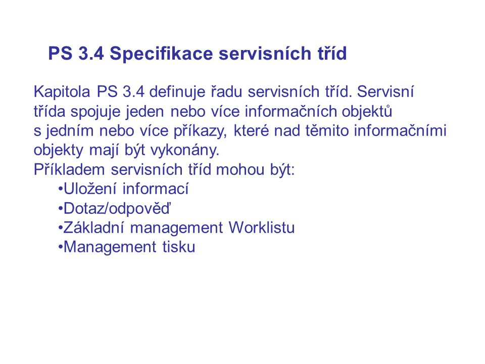 PS 3.4 Specifikace servisních tříd Kapitola PS 3.4 definuje řadu servisních tříd. Servisní třída spojuje jeden nebo více informačních objektů s jedním