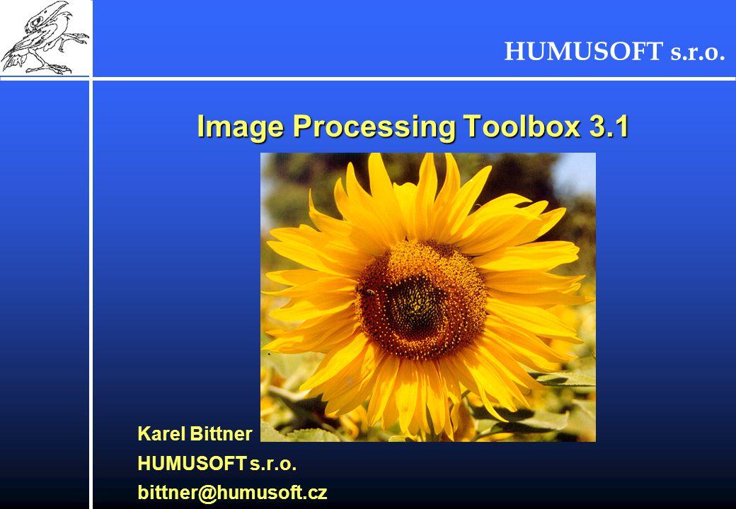 HUMUSOFT s.r.o. Image Processing Toolbox 3.1 Image Processing Toolbox 3.1 Karel Bittner HUMUSOFT s.r.o. bittner@humusoft.cz