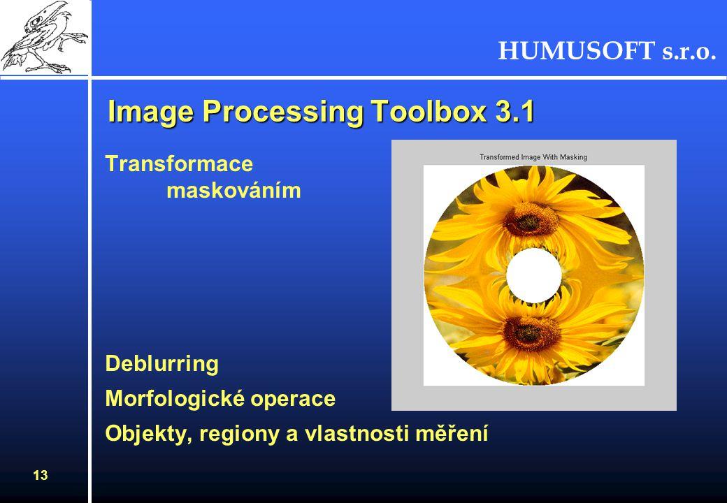 HUMUSOFT s.r.o. 13 Image Processing Toolbox 3.1 Transformace maskováním Deblurring Morfologické operace Objekty, regiony a vlastnosti měření
