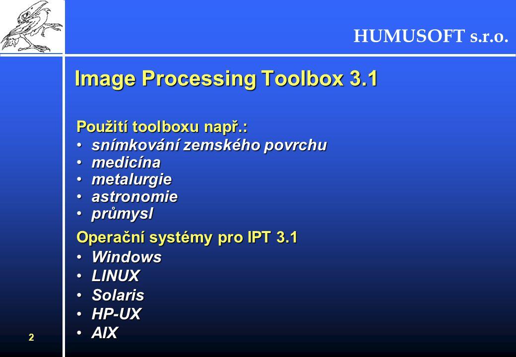 HUMUSOFT s.r.o. 2 Image Processing Toolbox 3.1 Použití toolboxu např.: snímkování zemského povrchusnímkování zemského povrchu medicínamedicína metalur