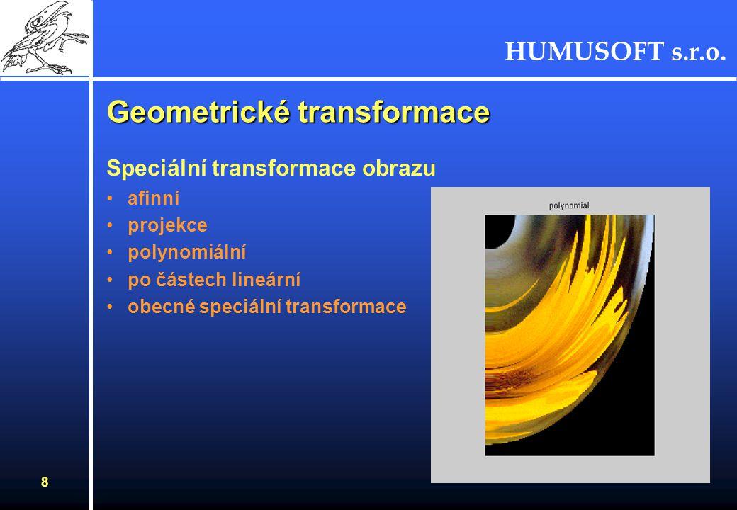 HUMUSOFT s.r.o. 8 Geometrické transformace Speciální transformace obrazu afinní projekce polynomiální po částech lineární obecné speciální transformac