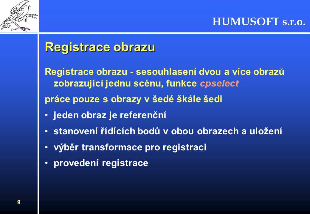 HUMUSOFT s.r.o. 9 Registrace obrazu Registrace obrazu - sesouhlasení dvou a více obrazů zobrazující jednu scénu, funkce cpselect práce pouze s obrazy