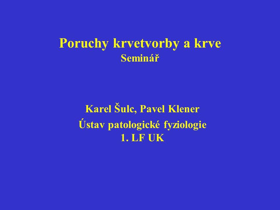 Poruchy krvetvorby a krve Seminář Karel Šulc, Pavel Klener Ústav patologické fyziologie 1. LF UK