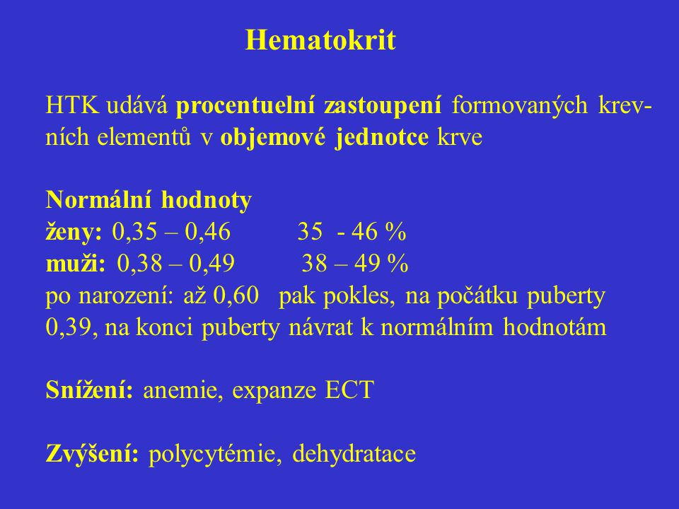 Hematokrit HTK udává procentuelní zastoupení formovaných krev- ních elementů v objemové jednotce krve Normální hodnoty ženy: 0,35 – 0,46 35 - 46 % muž