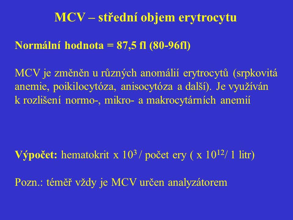 MCV – střední objem erytrocytu Normální hodnota = 87,5 fl (80-96fl) MCV je změněn u různých anomálií erytrocytů (srpkovitá anemie, poikilocytóza, anis