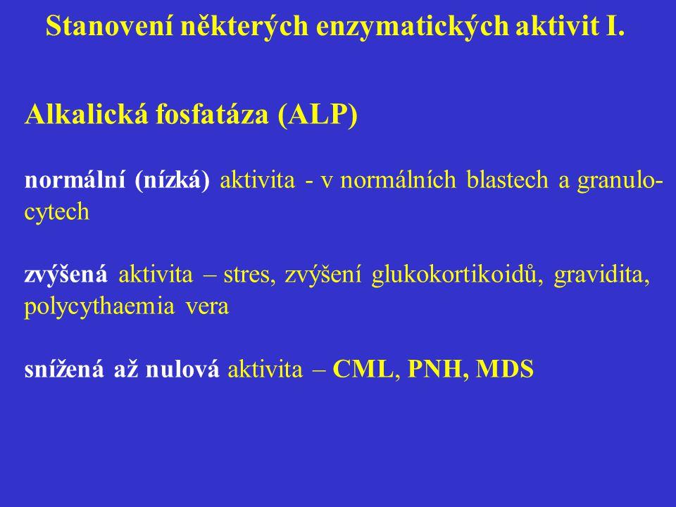 Stanovení některých enzymatických aktivit I. Alkalická fosfatáza (ALP) normální (nízká) aktivita - v normálních blastech a granulo- cytech zvýšená akt