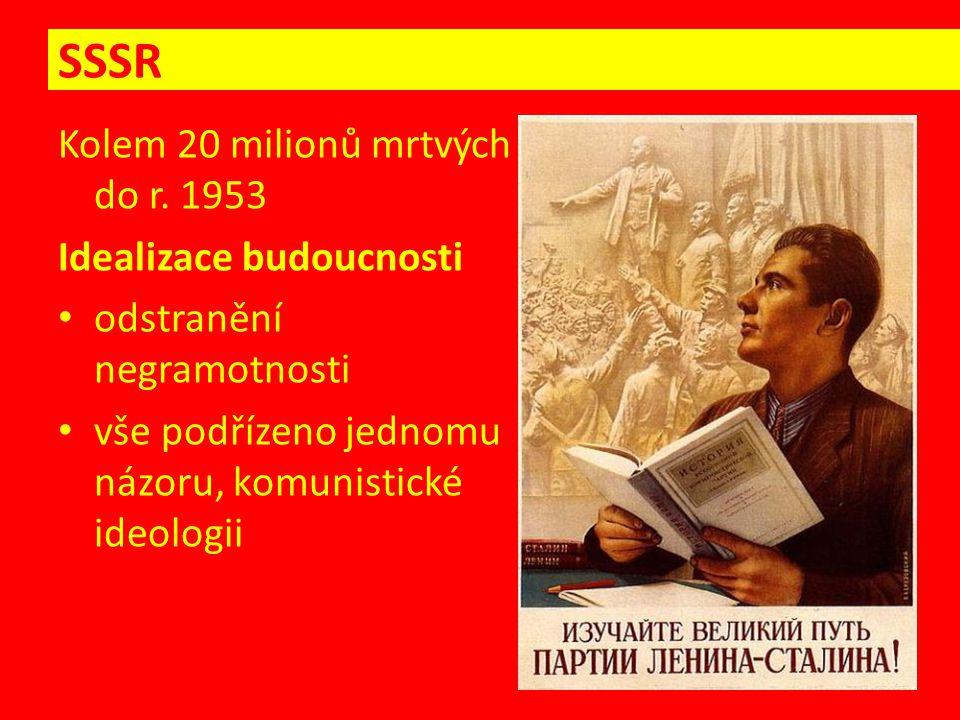 Kolem 20 milionů mrtvých do r. 1953 Idealizace budoucnosti odstranění negramotnosti vše podřízeno jednomu názoru, komunistické ideologii SSSR