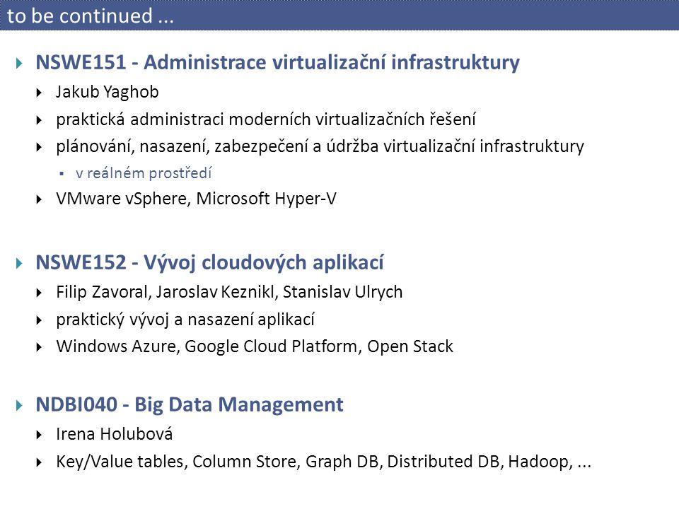 to be continued...  NSWE151 - Administrace virtualizační infrastruktury  Jakub Yaghob  praktická administraci moderních virtualizačních řešení  pl