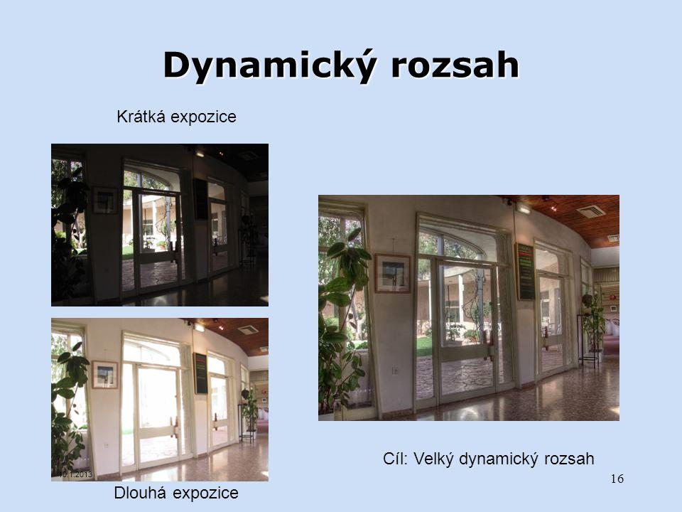 Cíl: Velký dynamický rozsah Krátká expozice Dlouhá expozice Dynamický rozsah 10.1.2013 16