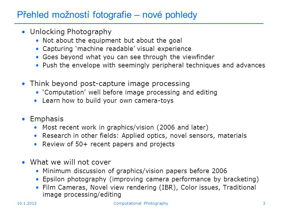 Přehled možností fotografie – nové pohledy Unlocking Photography Not about the equipment but about the goal Capturing 'machine readable' visual experi