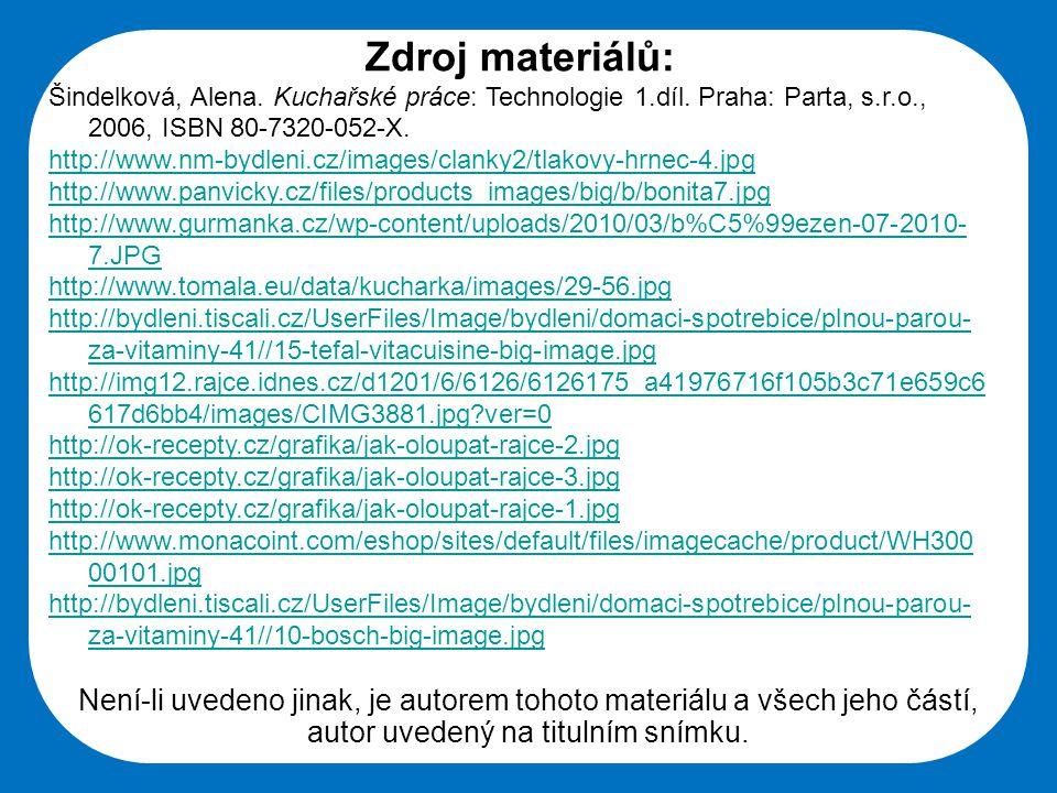Střední škola Oselce Zdroj materiálů: Šindelková, Alena. Kuchařské práce: Technologie 1.díl. Praha: Parta, s.r.o., 2006, ISBN 80-7320-052-X. http://ww