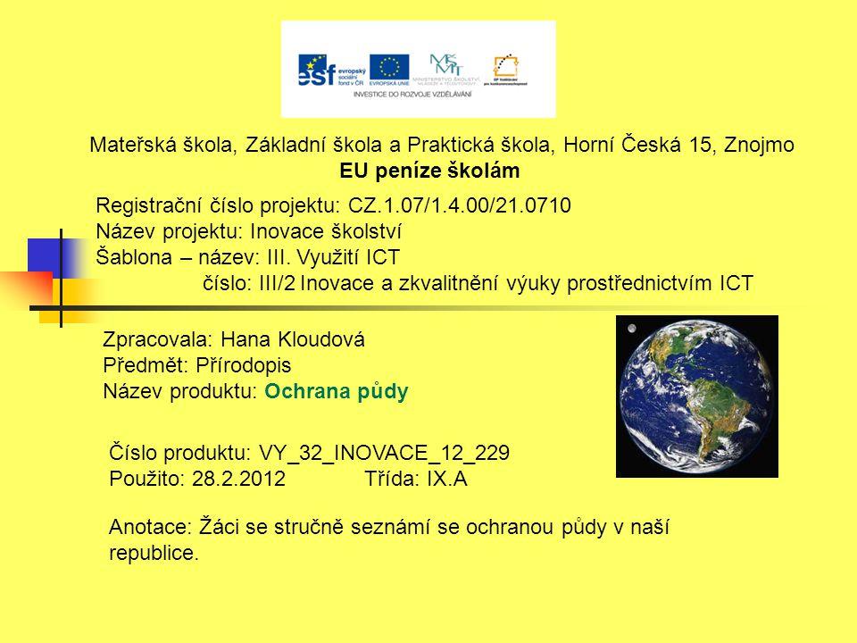Mateřská škola, Základní škola a Praktická škola, Horní Česká 15, Znojmo EU peníze školám Registrační číslo projektu: CZ.1.07/1.4.00/21.0710 Název projektu: Inovace školství Šablona – název: III.