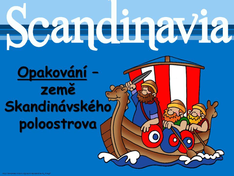Opakování – země Skandinávského poloostrova http://templates.mrdonn.org/countries/scandinavia_title.gif