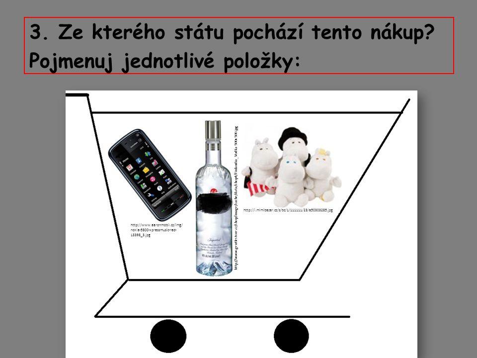 3. Ze kterého státu pochází tento nákup? Pojmenuj jednotlivé položky: http://i.mimibazar.cz/s/bc/1/111111/23/a50303285.jpg http://www.gentlestore.cz/s