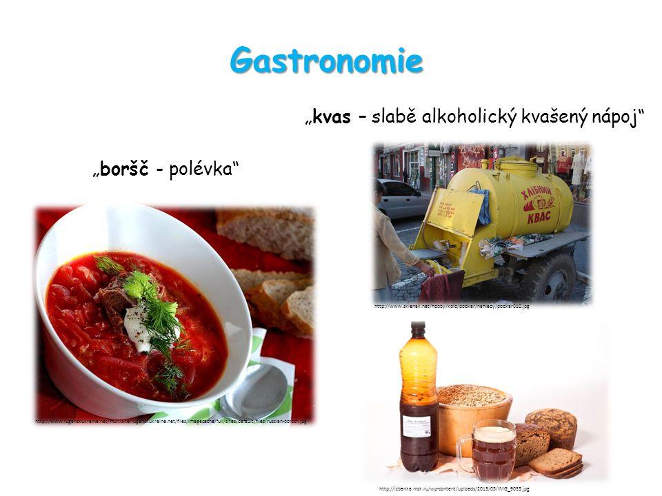 """Gastronomie """"kvas – slabě alkoholický kvašený nápoj """"boršč - polévka http://www.luganskukraine.net/multisite/luganskukraine.net/files/imagecache/full/sites/default/files/russian-borsch.jpg http://www.sklenak.net/hobby/kolo/podkar/nahledy/podkar010.jpg http://izbenka.msk.ru/wp-content/uploads/2013/05/IMG_9035.jpg"""