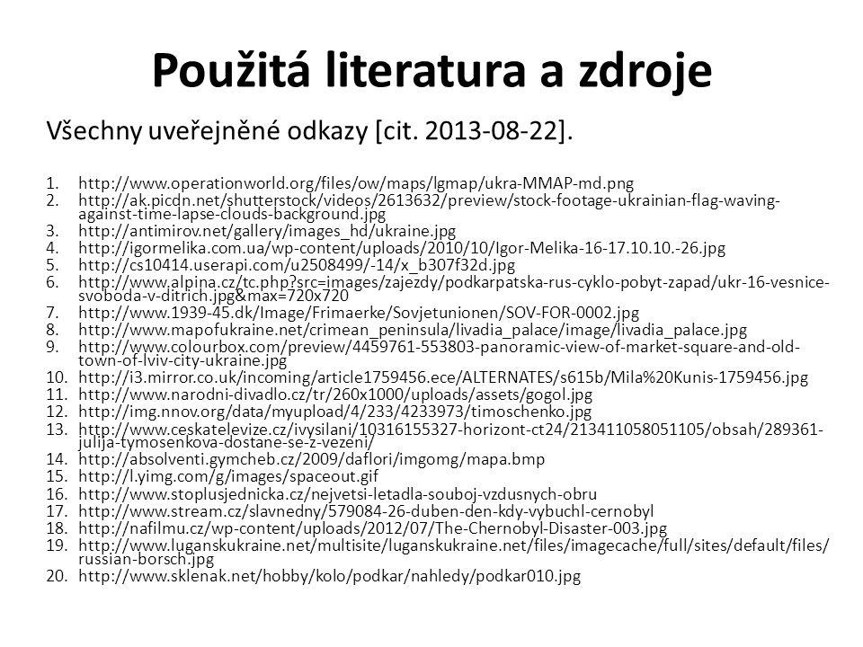 Použitá literatura a zdroje Všechny uveřejněné odkazy [cit. 2013-08-22]. 1.http://www.operationworld.org/files/ow/maps/lgmap/ukra-MMAP-md.png 2.http:/