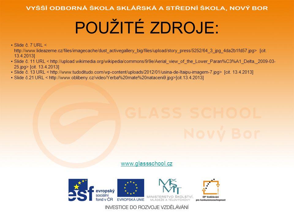 POUŽITÉ ZDROJE: www.glassschool.cz Slide č. 7 URL [cit. 13.4.2013] Slide č. 11 URL [cit. 13.4.2013] Slide č. 13 URL [cit. 13.4.2013] Slide č.21 URL [c