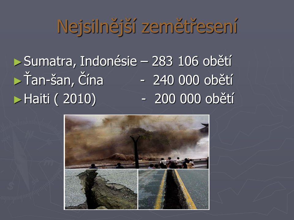 Nejsilnější zemětřesení ► Sumatra, Indonésie – 283 106 obětí ► Ťan-šan, Čína - 240 000 obětí ► Haiti ( 2010) - 200 000 obětí