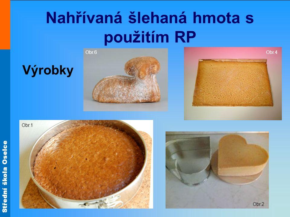 Střední škola Oselce Nahřívaná šlehaná hmota s použitím RP Výrobky Obr.4 Obr.6 Obr.1 Obr.2