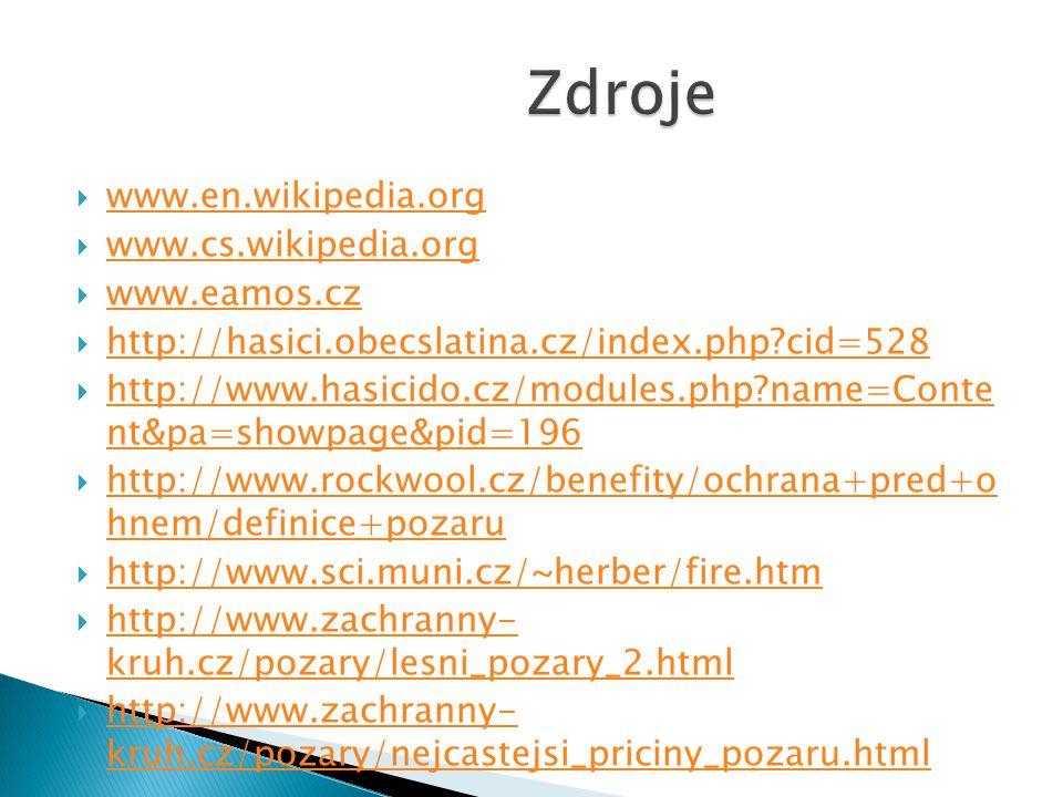  www.en.wikipedia.org www.en.wikipedia.org  www.cs.wikipedia.org www.cs.wikipedia.org  www.eamos.cz www.eamos.cz  http://hasici.obecslatina.cz/index.php?cid=528 http://hasici.obecslatina.cz/index.php?cid=528  http://www.hasicido.cz/modules.php?name=Conte nt&pa=showpage&pid=196 http://www.hasicido.cz/modules.php?name=Conte nt&pa=showpage&pid=196  http://www.rockwool.cz/benefity/ochrana+pred+o hnem/definice+pozaru http://www.rockwool.cz/benefity/ochrana+pred+o hnem/definice+pozaru  http://www.sci.muni.cz/~herber/fire.htm http://www.sci.muni.cz/~herber/fire.htm  http://www.zachranny- kruh.cz/pozary/lesni_pozary_2.html http://www.zachranny- kruh.cz/pozary/lesni_pozary_2.html  http://www.zachranny- kruh.cz/pozary/nejcastejsi_priciny_pozaru.html http://www.zachranny- kruh.cz/pozary/nejcastejsi_priciny_pozaru.html