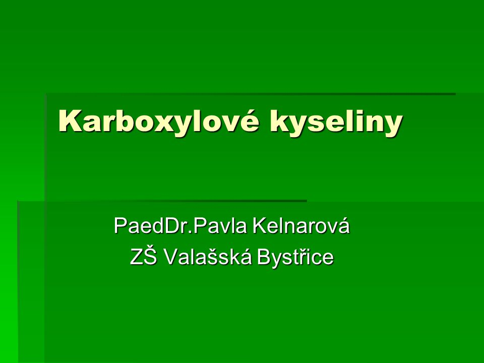 Karboxylové kyseliny PaedDr.Pavla Kelnarová ZŠ Valašská Bystřice