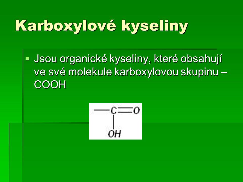 Karboxylové kyseliny  Jsou organické kyseliny, které obsahují ve své molekule karboxylovou skupinu – COOH