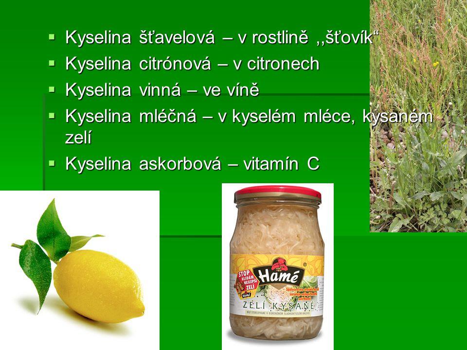 """ Kyselina šťavelová – v rostlině,,šťovík""""  Kyselina citrónová – v citronech  Kyselina vinná – ve víně  Kyselina mléčná – v kyselém mléce, kysaném"""