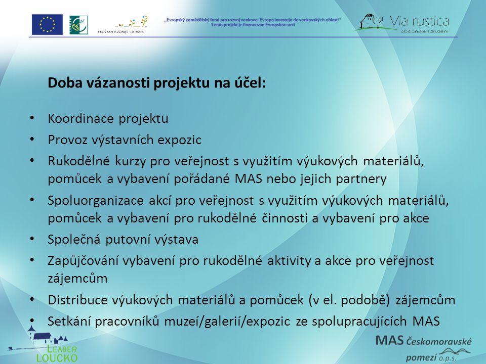 Doba vázanosti projektu na účel: Koordinace projektu Provoz výstavních expozic Rukodělné kurzy pro veřejnost s využitím výukových materiálů, pomůcek a