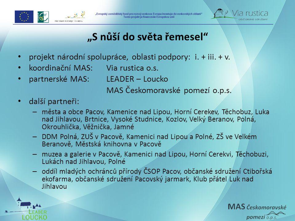"""""""S nůší do světa řemesel"""" projekt národní spolupráce, oblasti podpory:i. + iii. + v. koordinační MAS:Via rustica o.s. partnerské MAS:LEADER – Loucko M"""
