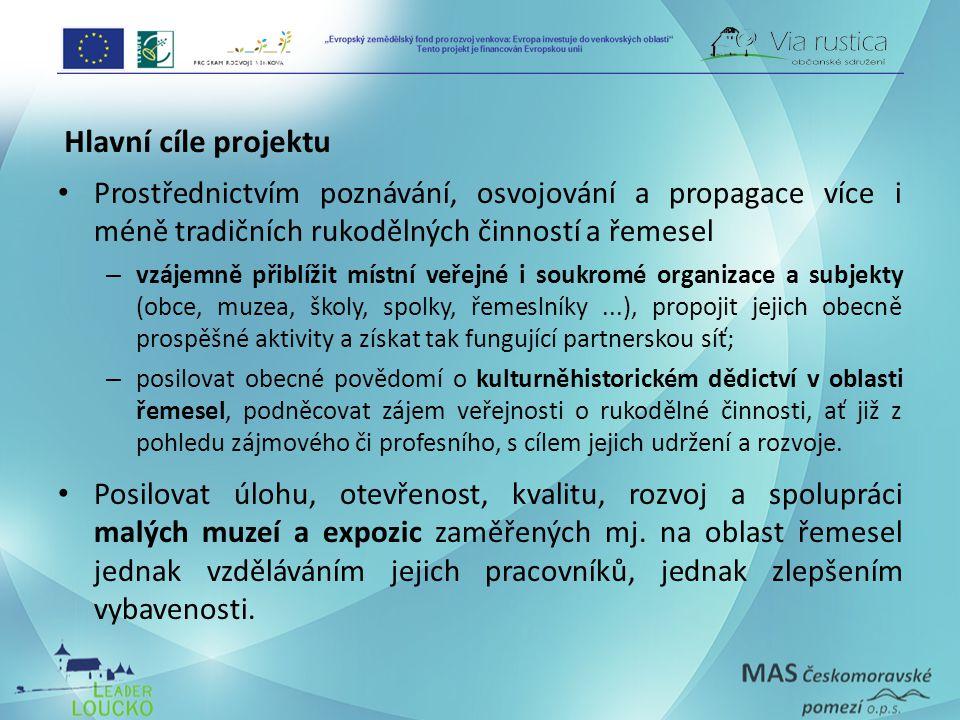 Hlavní cíle projektu Prostřednictvím poznávání, osvojování a propagace více i méně tradičních rukodělných činností a řemesel – vzájemně přiblížit míst