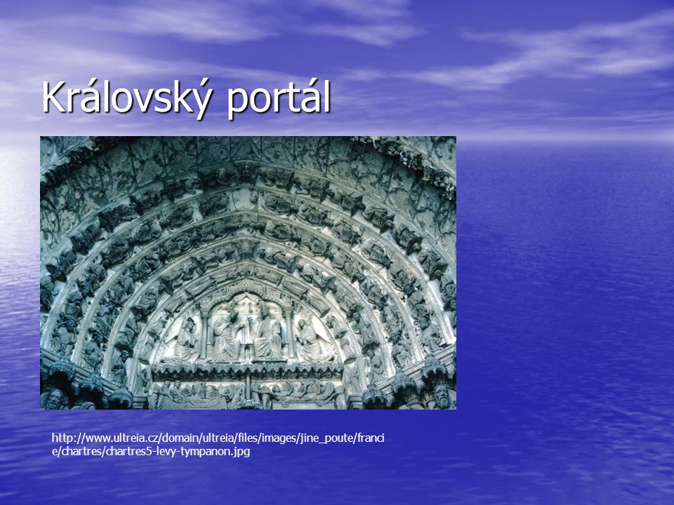 Královský portál http://www.ultreia.cz/domain/ultreia/files/images/jine_poute/franci e/chartres/chartres5-levy-tympanon.jpg